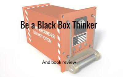 Become a Black Box Thinker